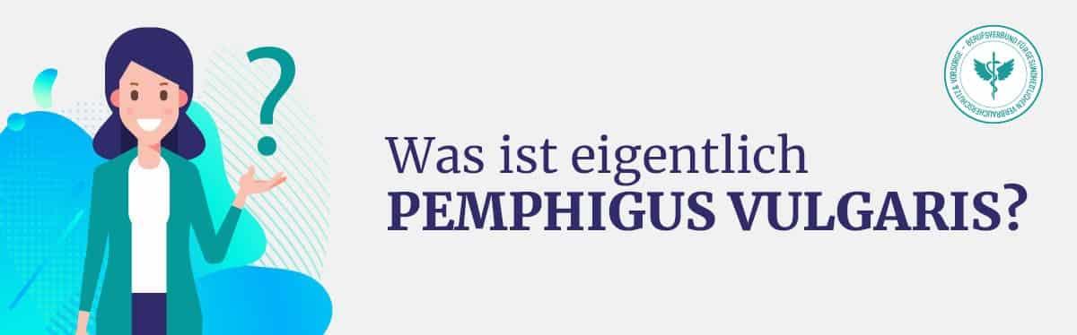 Was ist Pemphigus Vulgaris