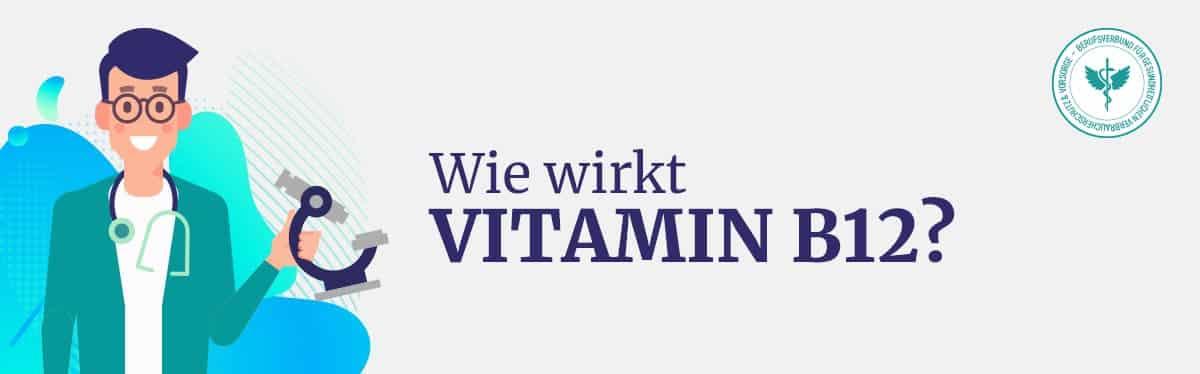 Wie wirkt Vitamin B12