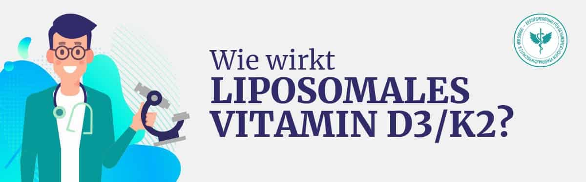 Wie wirkt Liposomales Vitamin D3 K2